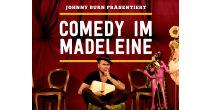 Johnny Burn präsentiert: COMEDY IM MADELEINE