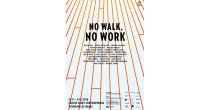 NO WALK, NO WORK